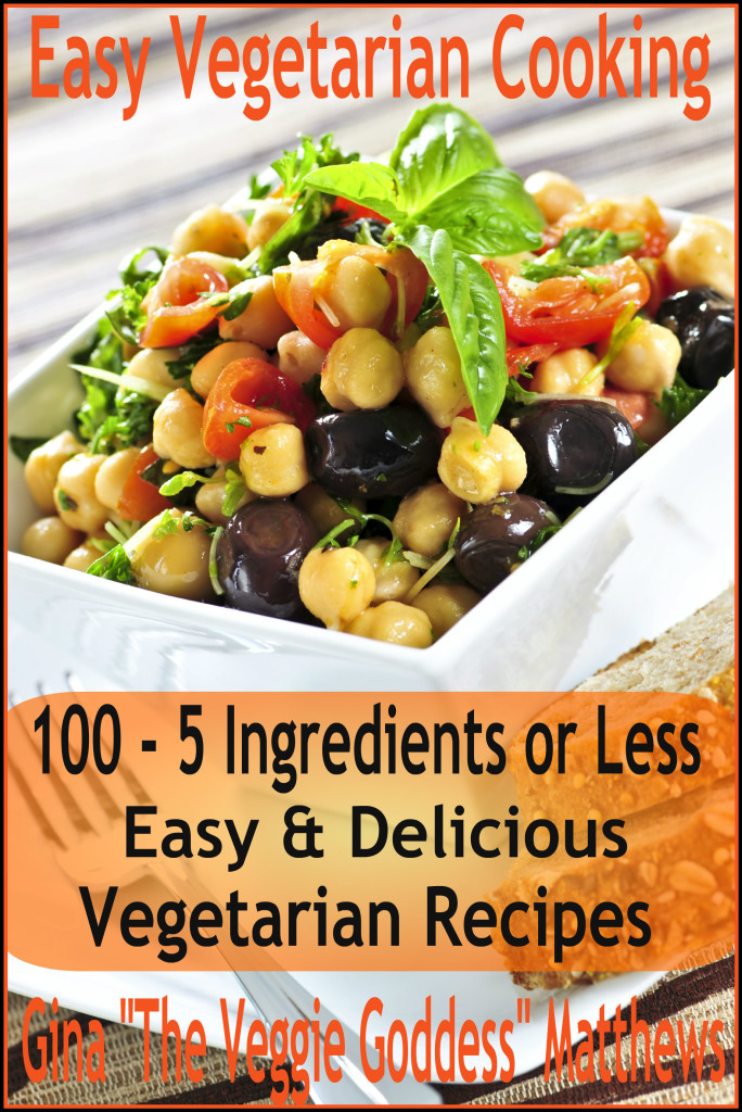 100 - 5 Ingredients or Less, Easy & Delicious Vegetarian Recipes