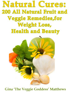 Natural Cures 200 All Natural Fruit and Veggie Remedies for Weight Loss Health and Beauty