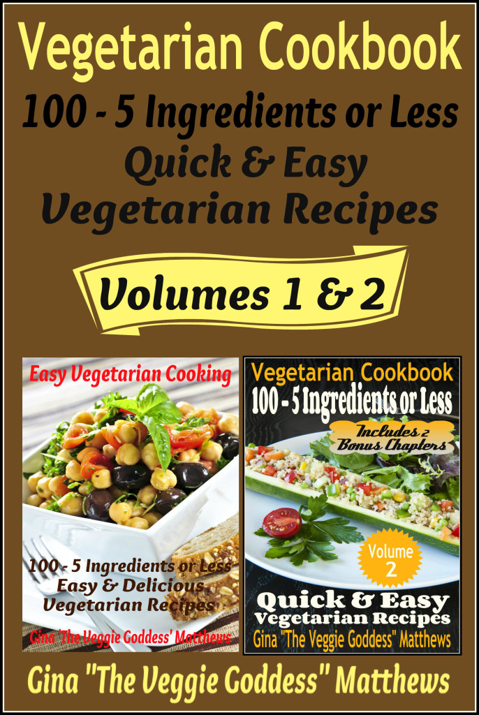 100 - 5 Ingredients or Less, Quick & Easy Vegetarian Recipes (Volumes 1 & 2)
