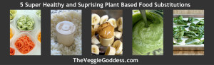 5 Super Healthy and Surprising Plant Based Food Substitutions